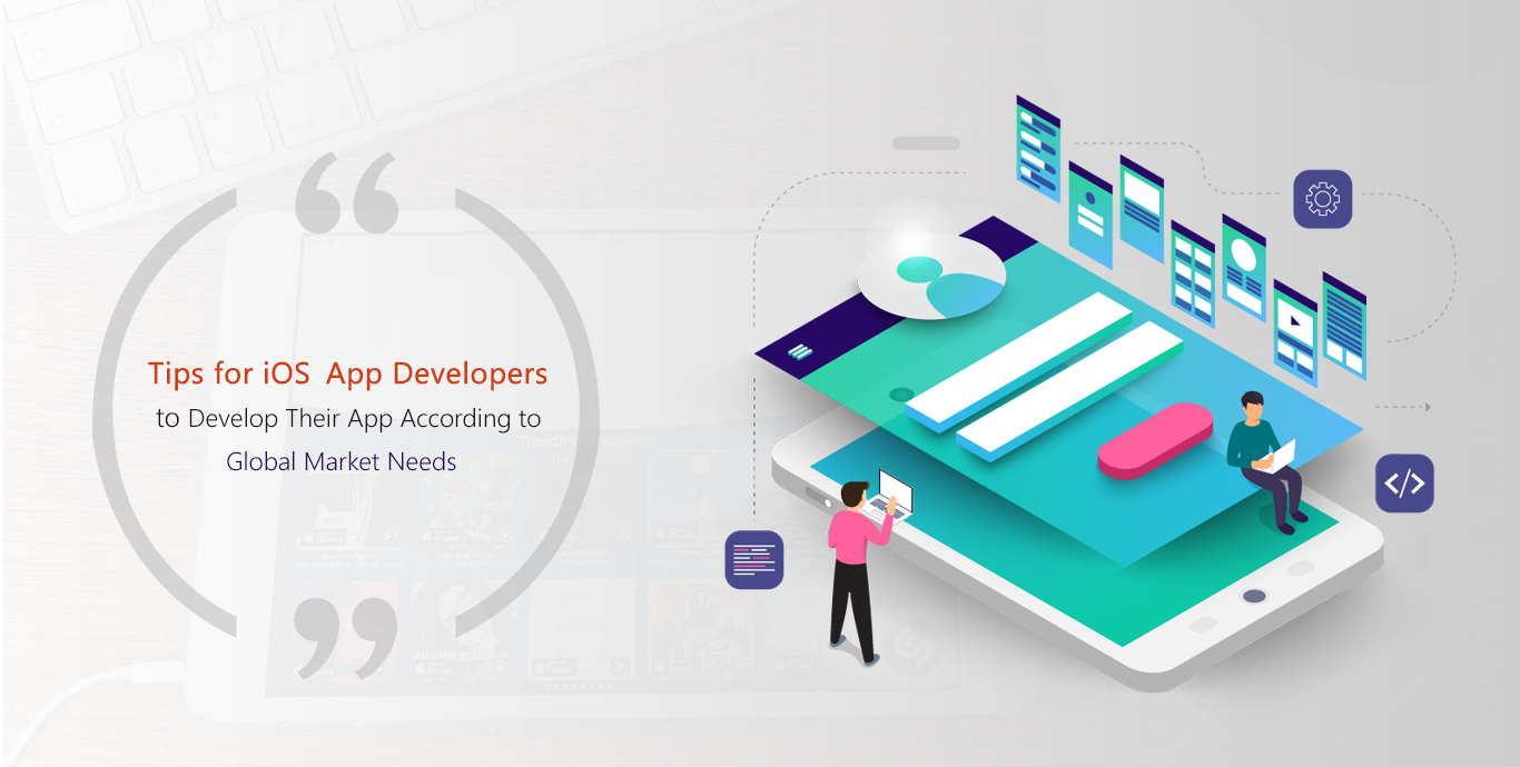 Tips for iOS App Developers To Develop Their App According To Global Market Needs - Semidot Infotech